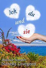 Ich, du und sie: Sinnlicher Liebesroman (Mallorca-Romance 1)