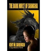 BY Sorensen, Kent W ( Author ) [ THE DARK HORSE OF SHANGHAI ] Jun-2012 [ Paperback ]