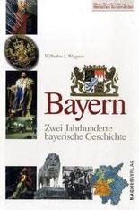 Bayern: Zwei Jahrhunderte bayerische Geschichte