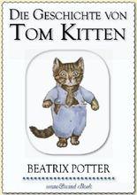 Beatrix Potter: Die Geschichte von Tom Kitten (illustriert) (Beatrix Potter Serie, Band 8)