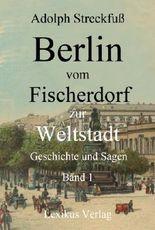 Berlin vom Fischerdorf zur Weltstadt. Band 1 (Berlin 500)