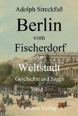 Berlin vom Fischerdorf zur Weltstadt. Band 3 (Berlin 500)