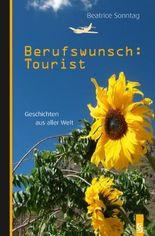 Berufswunsch: Tourist: Geschichten aus aller Welt
