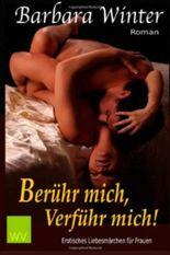 Berühr mich, verführ mich!: erotischer Liebesroman