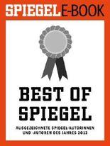 Best of SPIEGEL: Ausgezeichnete SPIEGEL-Autorinnen und -Autoren des Jahres 2013 (SPIEGEL E-Book)