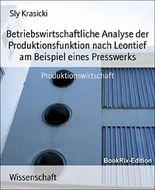 Betriebswirtschaftliche Analyse der Produktionsfunktion nach Leontief am Beispiel eines Presswerks: Produktionswirtschaft