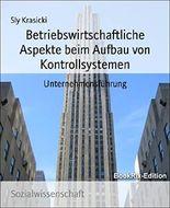 Betriebswirtschaftliche Aspekte beim Aufbau von Kontrollsystemen: Unternehmensführung