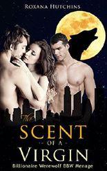 Billionaire Werewolf BBW Menage: The Scent of a Virgin (A Steamy Threesome - BBW Menage - Billionaire Romance - BBW Erotica - Shifter)