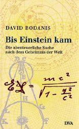 Bis Einstein kam. Die abenteuerliche Suche nach dem Geheimnis der Welt