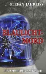 Blaulichtmord: Ein Oberpfalz-Krimi