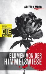 Blumen von der Himmelswiese (DIE-Krimi - Delikte, Indizien, Ermittlungen)