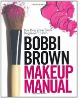 Bobbi Brown Makeup Manual: For Everyone from Beginner to Pro by Brown, Bobbi on 11/12/2008 unknown edition