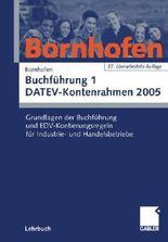 Buchführung 1 DATEV-Kontenrahmen 2005: Grundlagen der Buchführung und EDV-Kontierungsregeln für Industrie- und Handelsbetriebe