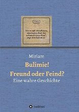 Bulimie! Freund oder Feind?: Eine wahre Geschichte