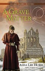 By Anna Lee Huber A Grave Matter (A Lady Darby Mystery)