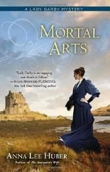 By Anna Lee Huber Mortal Arts (A Lady Darby Mystery)