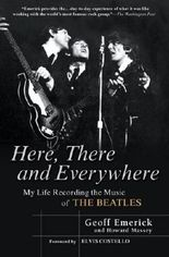 By Geoff Emerick - Here, There and Everywhere: My Life Recording the Music of the Beatles (Reprint)