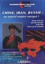 CHINE, IRAN, RUSSIE : un nouvel empire mongol ?