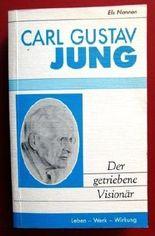 Carl Gustav Jung. Der getriebene Visionär