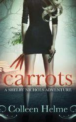 Carrots: A Shelby Nichols Adventure (Shelby Nichols Adventures Book 1)