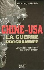 Chine-USA : La guerre programmée. Le XXème siècle sera-t-il le siècle de la revanche chinoise ?