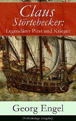 Claus Störtebecker: Legendärer Pirat und Krieger (Vollständige Ausgabe): Historischer Roman (14. Jahrhundert)