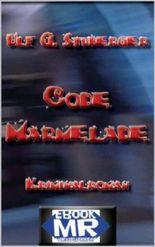 Code Marmelade -  Ein Politkrimi aus Deutschland: Fiktion in Fetzendramaturgie