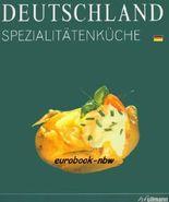 Culinaria: Deutschland Spezialitätenküche. Ausgewählte Rezepte Schritt für Schritt beschrieben