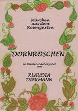 DORNRÖSCHEN, Märchen aus dem Rosengarten