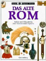 Das Alte Rom. Kultur und Alltagsleben einer faszinierenden Epoche