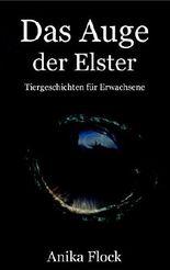 Das Auge der Elster: Tiergeschichten für Erwachsene