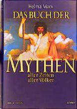 Das Buch der Mythen aller Zeiten aller Völker.
