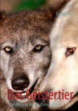 Das Geistertier: Auf der Spur des Wolfsmenschen
