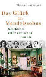 Das Glück der Mendelssohns: Geschichte einer deutschen Familie