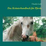 Das Kräuterhandbuch für Pferde: Altes Pflanzenwissen neu entdeckt