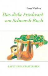 Das dicke Friedwart von Schnorch Buch: Faultierfantastereien