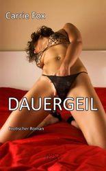 Dauergeil - Leseprobe XXL: Erotischer Roman