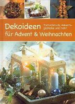 Dekoideen für Advent & Weihnachten - Tischschmuck, Adventsgesteckte und mehr... [Illustrierte Sonderausgabe inkl. Vorlagen] (Weihnachts-Ratgeber)
