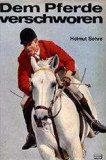Dem Pferde verschworen - von schnellen Pferden und berühmten Reitern