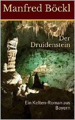 Der Druidenstein: Ein Kelten-Roman aus Bayern