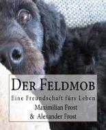 Der Feldmob: Eine Freundschaft fürs Leben.