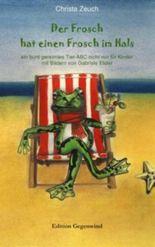 Der Frosch hat einen Frosch im Hals: ein bunt gereimtes Tier-ABC nicht nur für Kinder