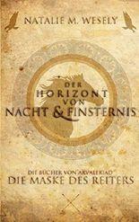 Der Horizont von Nacht und Finsternis: Die Maske des Reiters (Die Bücher von Arvaleriad 1)