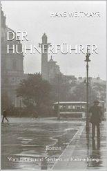 Der Hühnerführer: Roman Vom Leben und Sterben im Kalten Krieg