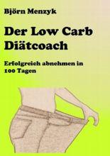 Der LowCarb Diätcoach - Erfolgreich Abnehmen in 100 Tagen