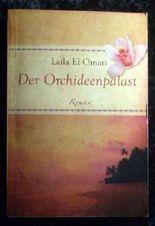 Der Orchideenpalast : Roman. Laila el Omari
