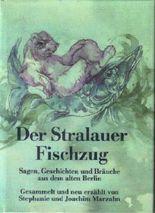 Der Stralauer Fischzug. Sagen, Geschichten und Bräuche aus dem alten Berlin