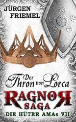 Der Thron von Lorca: Ragnor Saga: Die Hüter AMAs - Band 7