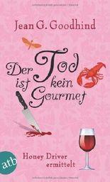 Der Tod ist kein Gourmet: Honey Driver ermittelt Kriminalroman von Goodhind. Jean G. (2012) Taschenbuch