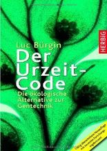 Der Urzeit-Code. Die ökologische Alternative zur umstrittenen Gentechnologie von Luc Bürgin (2008) Gebundene Ausgabe